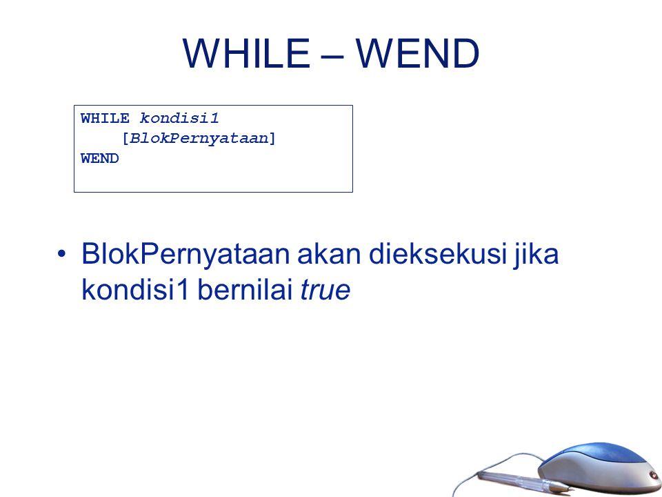 WHILE – WEND WHILE kondisi1. [BlokPernyataan] WEND.